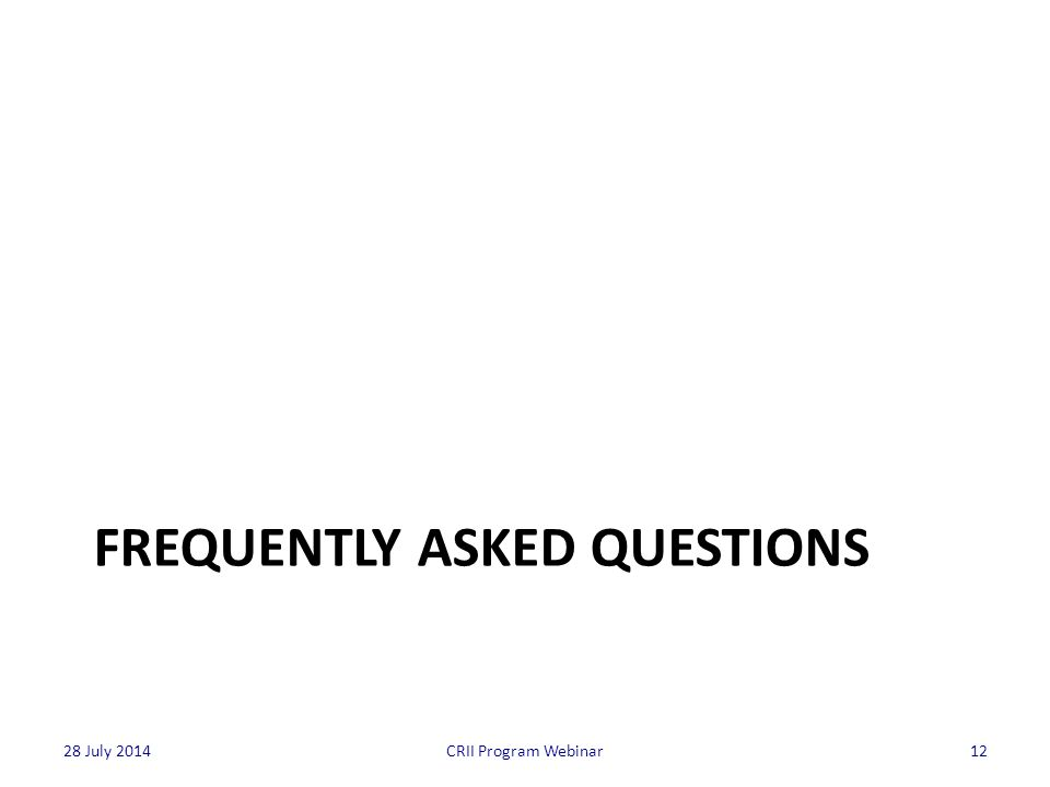 FREQUENTLY ASKED QUESTIONS 12CRII Program Webinar28 July 2014