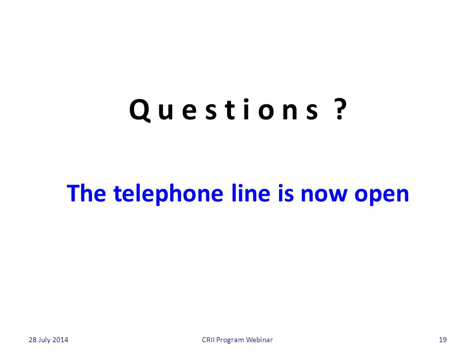 19CRII Program Webinar28 July 2014 Q u e s t i o n s The telephone line is now open