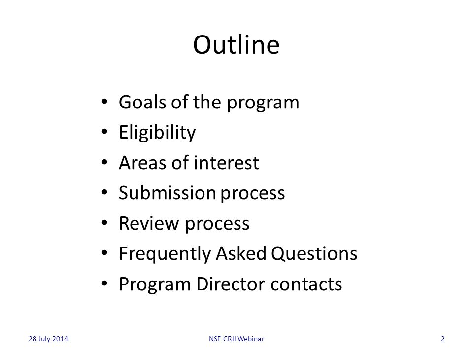 Outline Goals of the program Eligibility Areas of interest Submission process Review process Frequently Asked Questions Program Director contacts NSF CRII Webinar228 July 2014