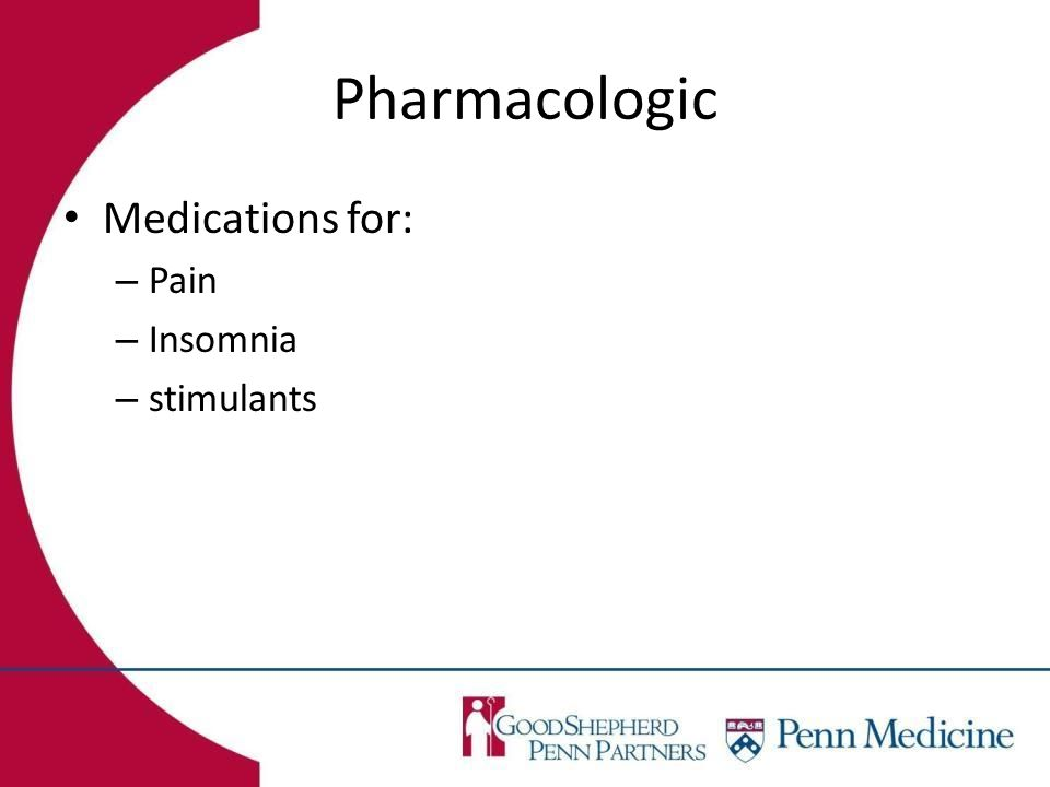 Medications for: – Pain – Insomnia – stimulants