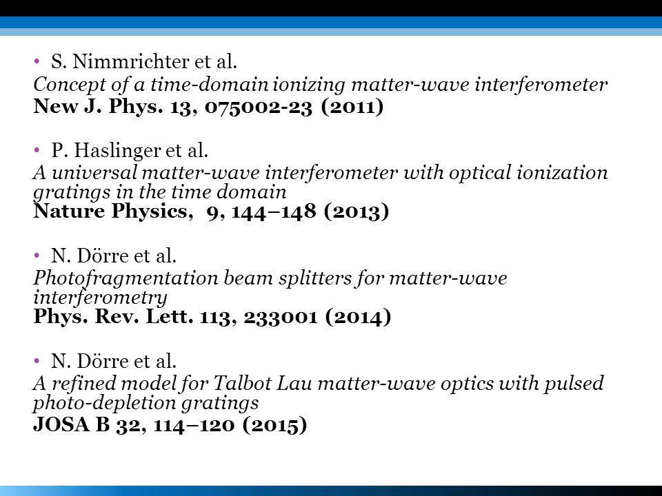 S. Nimmrichter et al. Concept of a time-domain ionizing matter-wave interferometer New J. Phys. 13, 075002-23 (2011) P. Haslinger et al. A universal m