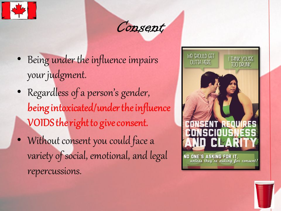 Consent Being under the influence impairs your judgment.