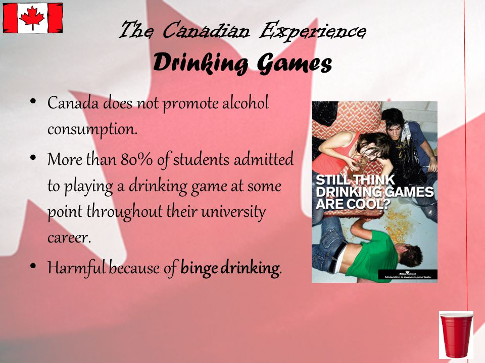 The Canadian Experience Drinking Games Canada does not promote alcohol consumption.