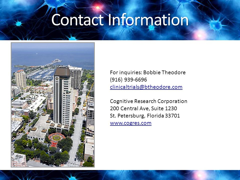 Contact Information For inquiries: Bobbie Theodore (916) 939-6696 clinicaltrials@btheodore.com Cognitive Research Corporation 200 Central Ave, Suite 1230 St.