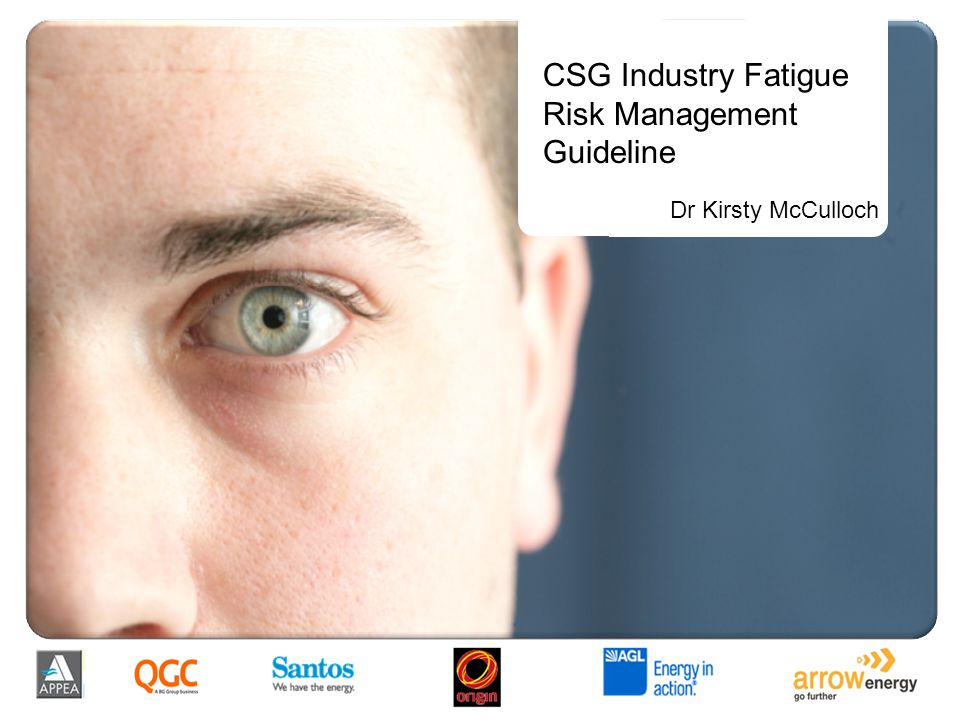 CSG Industry Fatigue Risk Management Guideline Dr Kirsty McCulloch