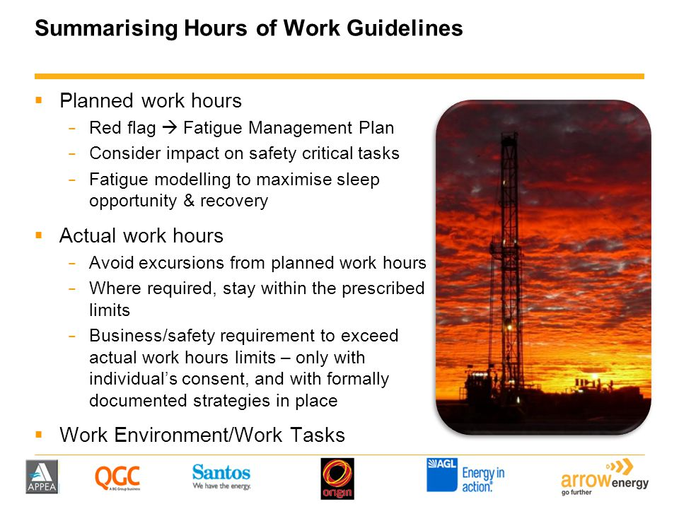 Summarising Hours of Work Guidelines  Planned work hours − Red flag  Fatigue Management Plan − Consider impact on safety critical tasks − Fatigue mo