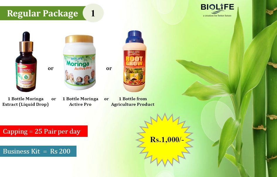 Regular Package 1 1 Bottle Moringa Extract (Liquid Drop) Rs.1,000/- or 1 Bottle Moringa Active Pro or 1 Bottle from Agriculture Product or Business Kit = Rs 200 Capping = 25 Pair per day