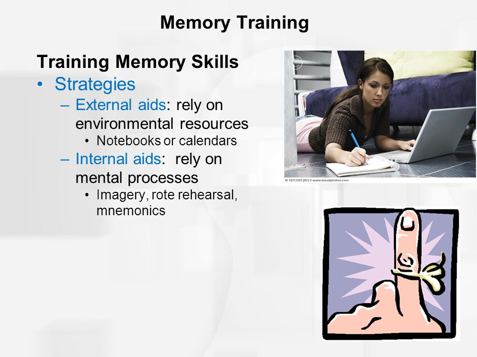 Memory Training Training Memory Skills Strategies –External aids: rely on environmental resources Notebooks or calendars –Internal aids: rely on menta