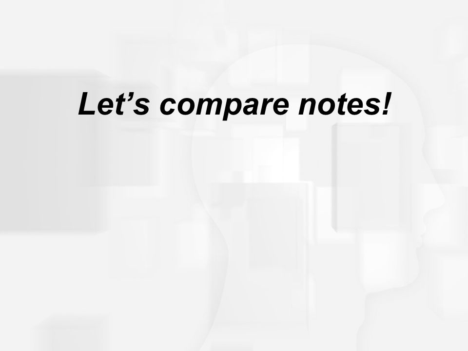 Let's compare notes!