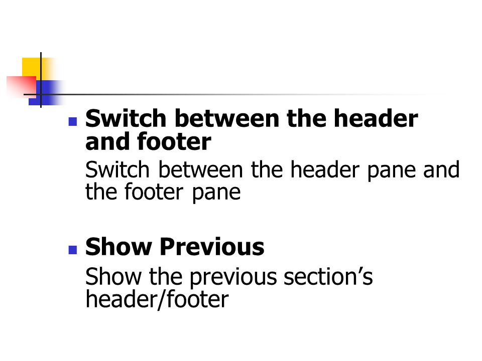 Switch between the header and footer Switch between the header pane and the footer pane Show Previous Show the previous section's header/footer