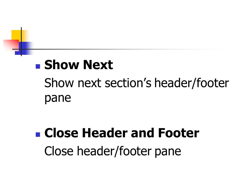 Show Next Show next section's header/footer pane Close Header and Footer Close header/footer pane