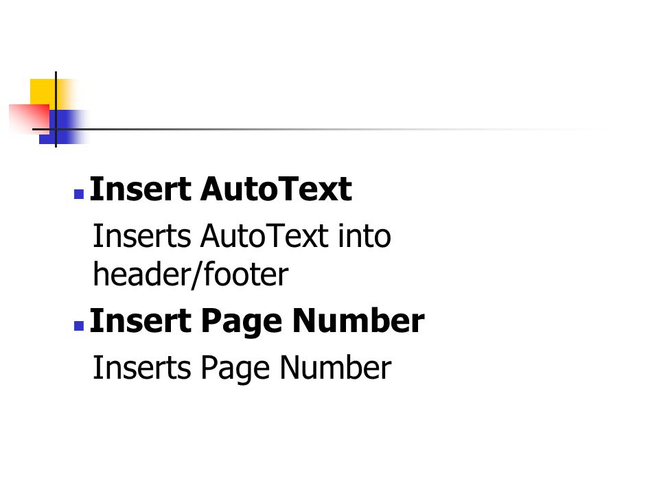 Insert AutoText Inserts AutoText into header/footer Insert Page Number Inserts Page Number