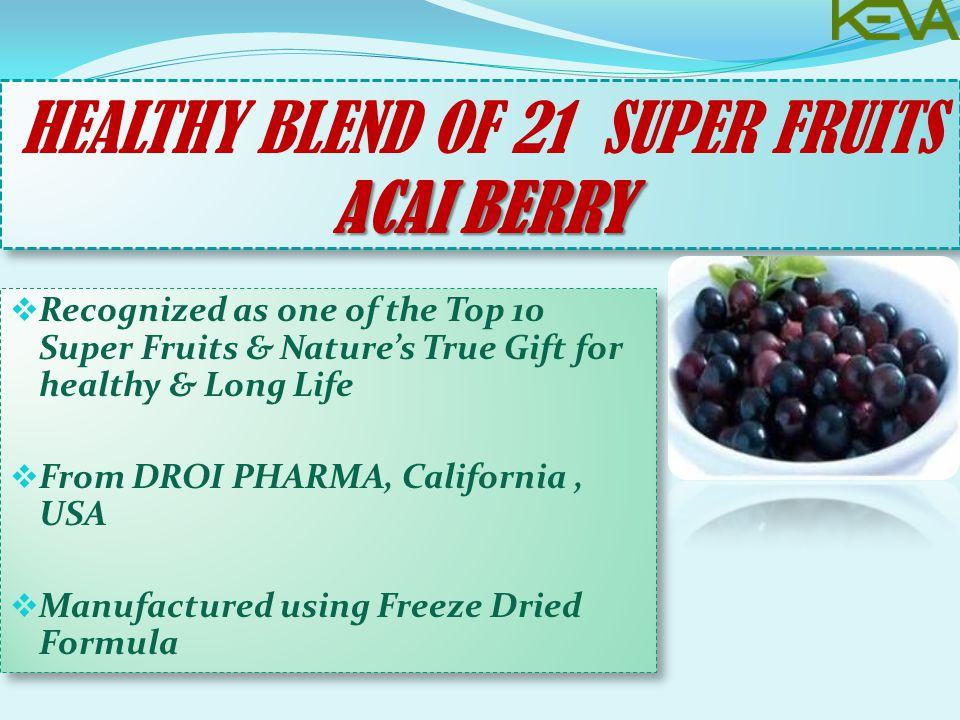 ACAI BERRY HEALTHY BLEND OF 21 SUPER FRUITS ACAI BERRY  Recognized as one of the Top 10 Super Fruits & Nature's True Gift for healthy & Long Life  From DROI PHARMA, California, USA  Manufactured using Freeze Dried Formula  Recognized as one of the Top 10 Super Fruits & Nature's True Gift for healthy & Long Life  From DROI PHARMA, California, USA  Manufactured using Freeze Dried Formula