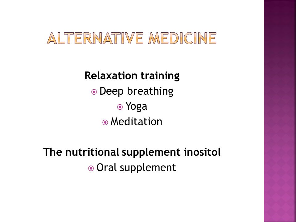 Relaxation training  Deep breathing  Yoga  Meditation The nutritional supplement inositol  Oral supplement