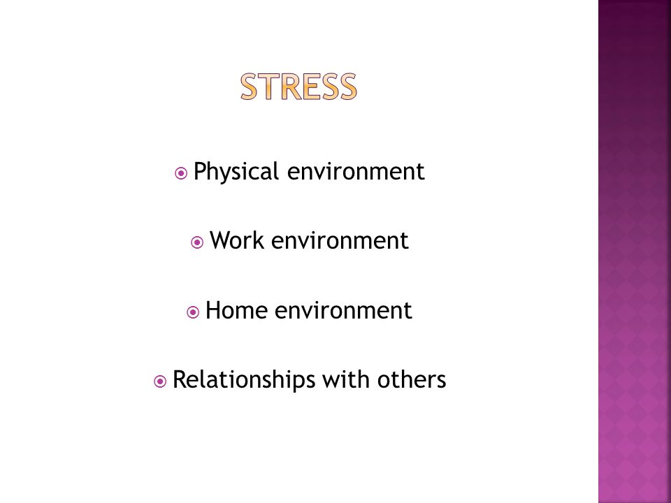  Physical environment  Work environment  Home environment  Relationships with others