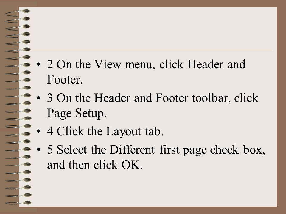 2 On the View menu, click Header and Footer. 3 On the Header and Footer toolbar, click Page Setup.