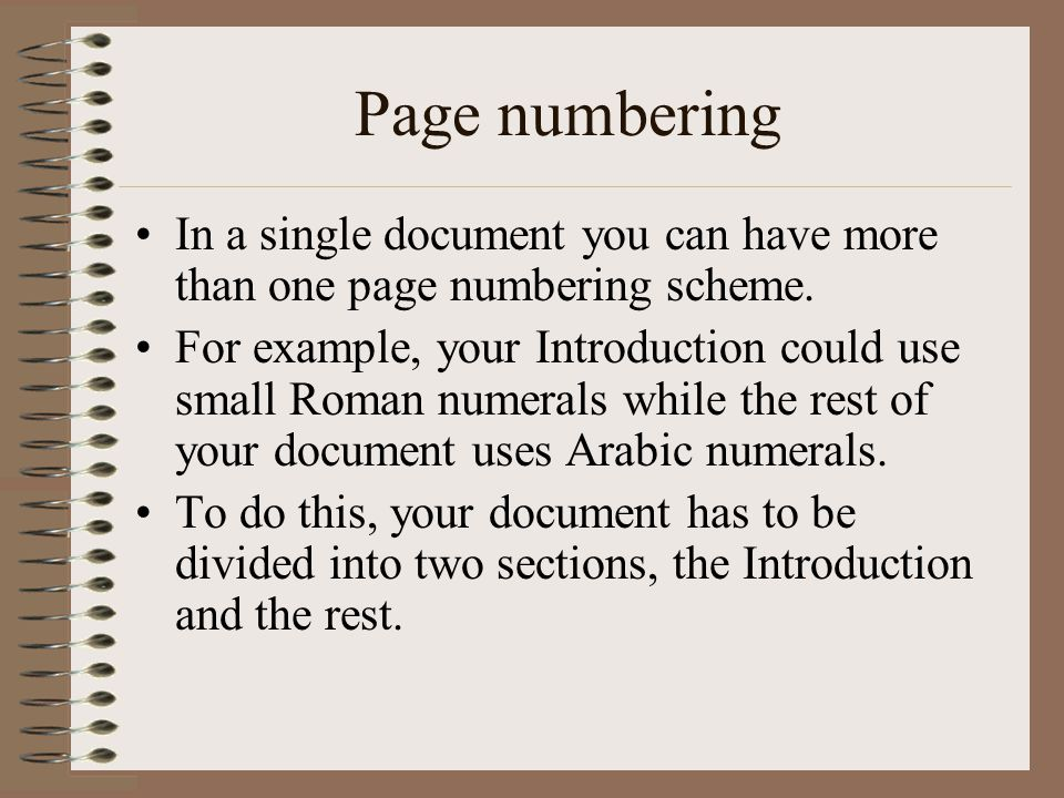 Page numbering In a single document you can have more than one page numbering scheme.