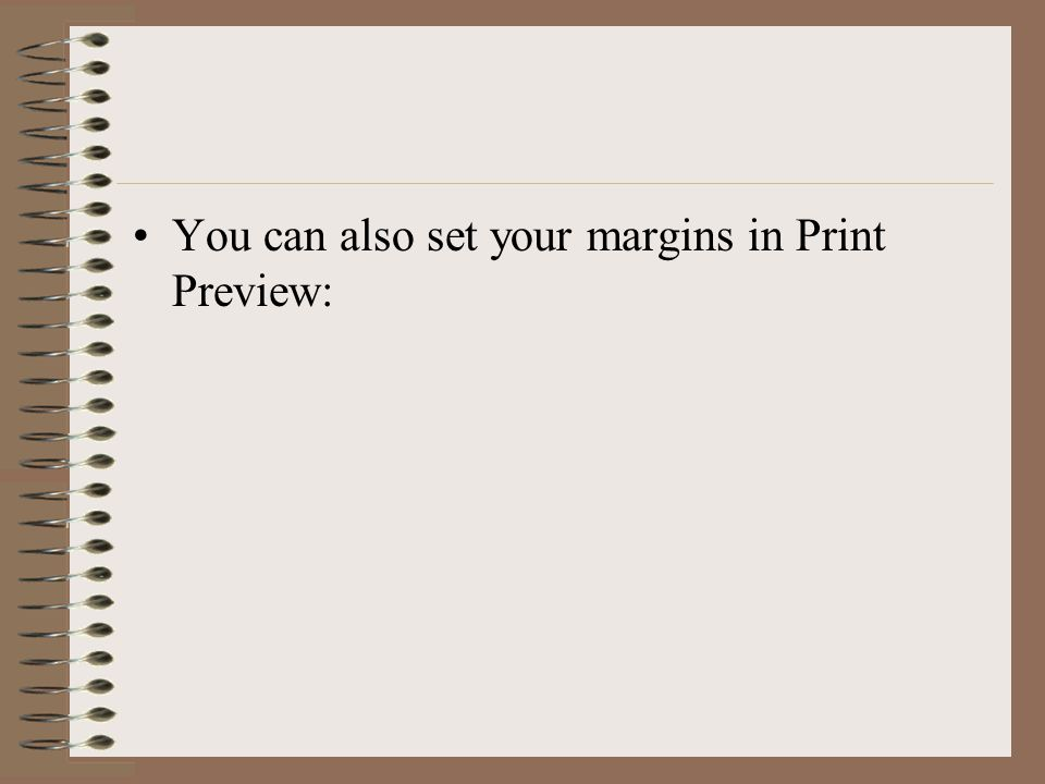 You can also set your margins in Print Preview: