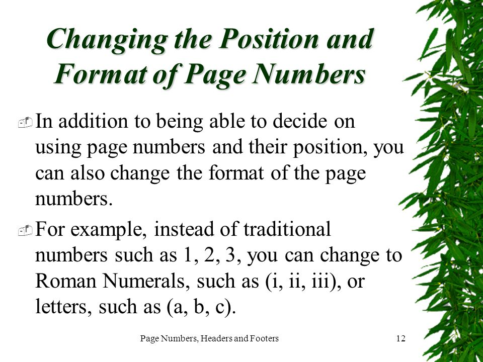 Page Numbers, Headers and Footers12 Changing the Position and Format of Page Numbers  In addition to being able to decide on using page numbers and t