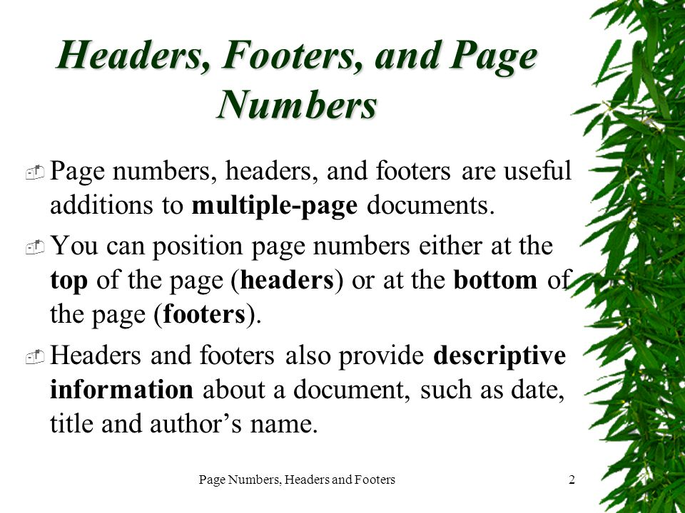 Page Numbers, Headers and Footers3 Adding Page Numbers  The pages of a document are always numbered as you work through Word—the status bar indicates page and section numbers.