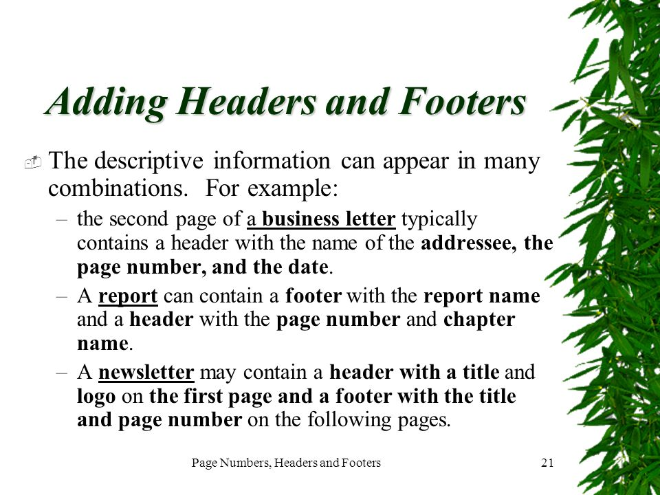 Page Numbers, Headers and Footers21 Adding Headers and Footers  The descriptive information can appear in many combinations. For example: –the second