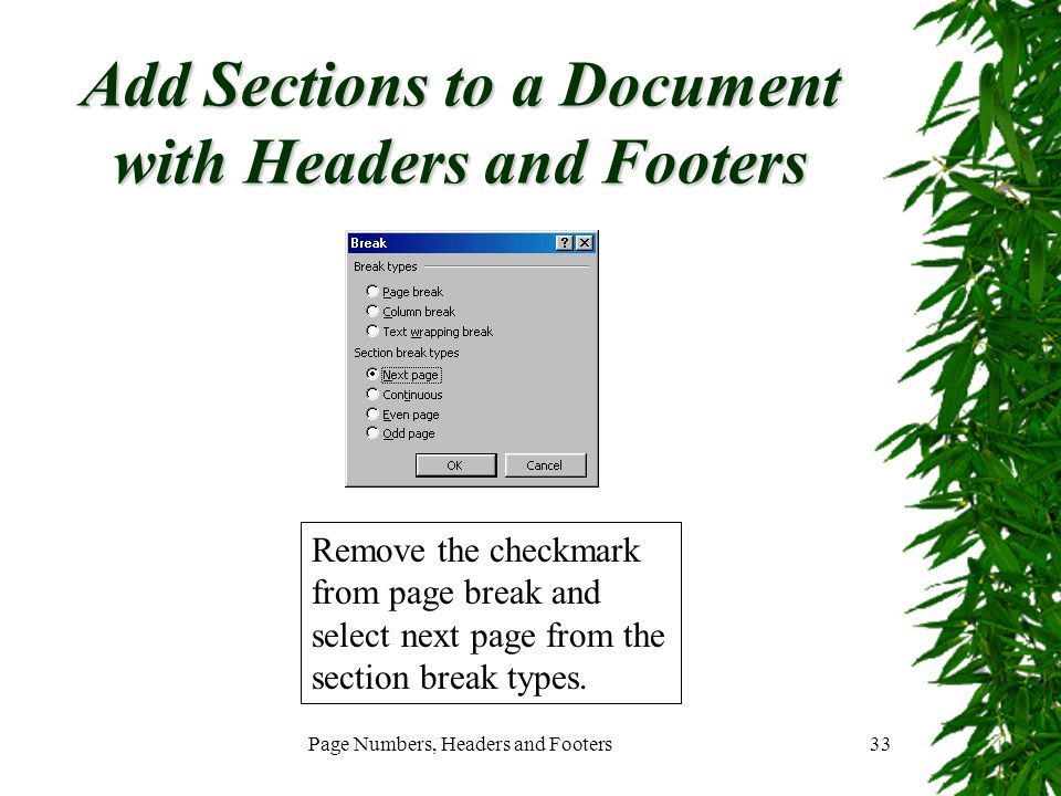 Page Numbers, Headers and Footers33 Add Sections to a Document with Headers and Footers Remove the checkmark from page break and select next page from
