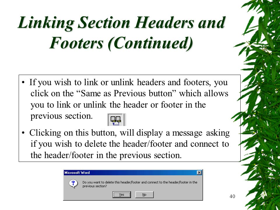 Page Numbers, Headers and Footers40 Linking Section Headers and Footers (Continued) If you wish to link or unlink headers and footers, you click on th