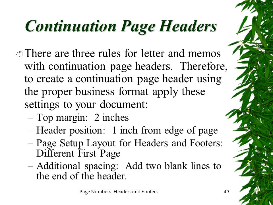 Page Numbers, Headers and Footers45 Continuation Page Headers  There are three rules for letter and memos with continuation page headers. Therefore,