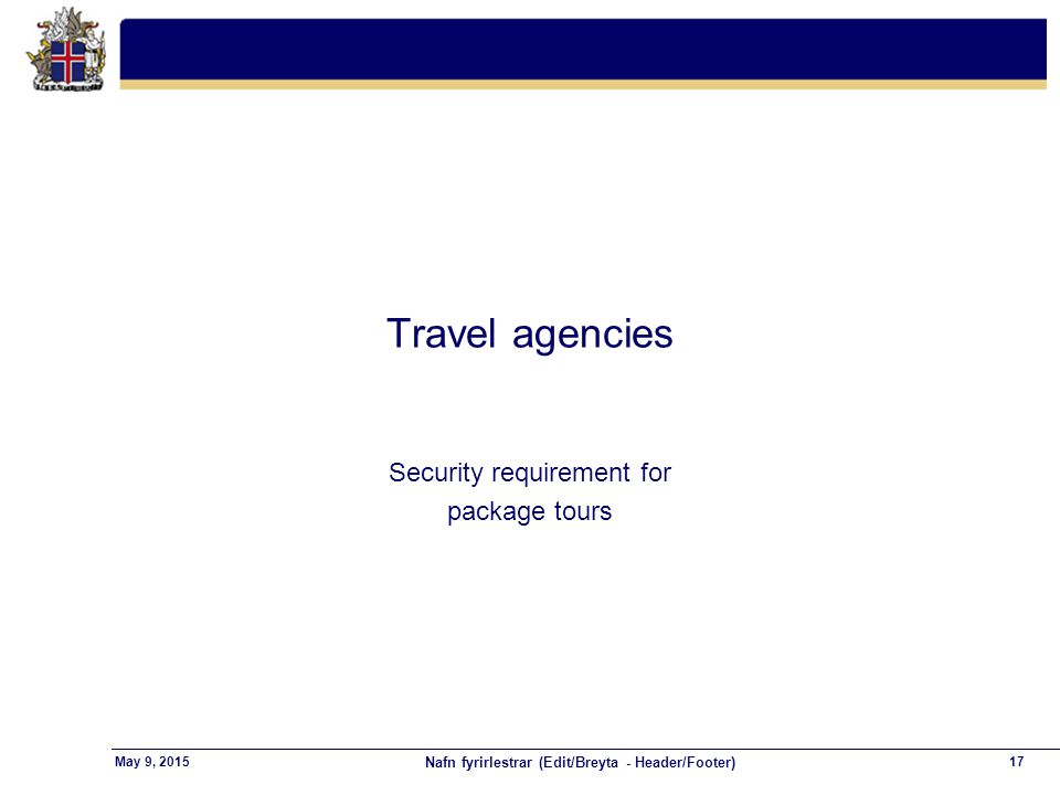 Nafn fyrirlestrar (Edit/Breyta - Header/Footer) 17May 9, 2015 Travel agencies Security requirement for package tours
