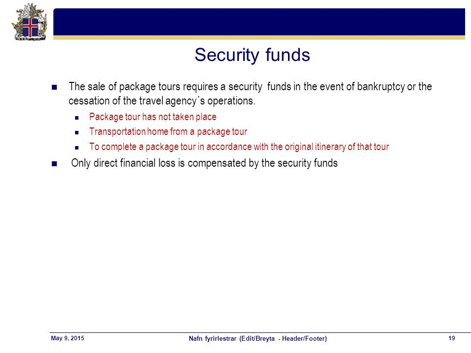 Nafn fyrirlestrar (Edit/Breyta - Header/Footer) 19May 9, 2015 Security funds n The sale of package tours requires a security funds in the event of ban