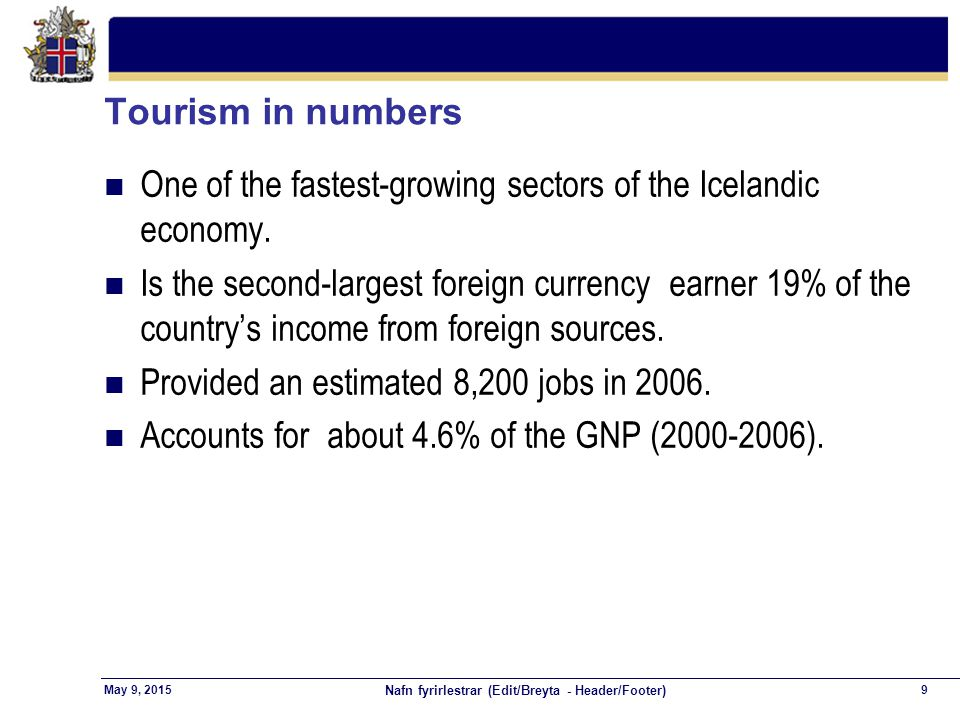 Nafn fyrirlestrar (Edit/Breyta - Header/Footer) 9May 9, 2015 Tourism in numbers n One of the fastest-growing sectors of the Icelandic economy.