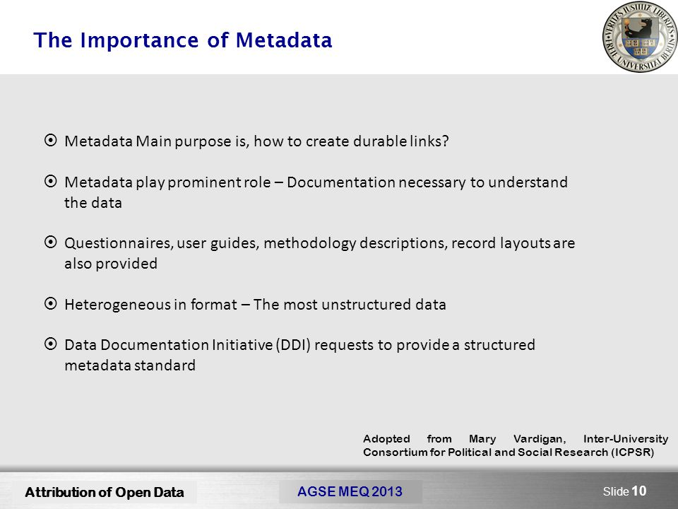 Here comes your footer Slide 10 The Importance of Metadata Attribution of Open Data AGSE MEQ 2013  Metadata Main purpose is, how to create durable links.