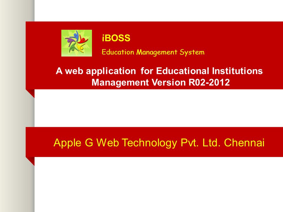 Apple G Web Technology Pvt. Ltd. Chennai A web application for Educational Institutions Management Version R02-2012 i BOSS Education Management System