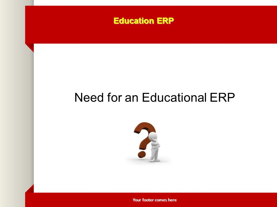 Your footer comes here Education ERP Need for an Educational ERP