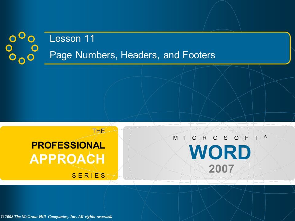 © 2008 The McGraw-Hill Companies, Inc. All rights reserved. WORD 2007 M I C R O S O F T ® THE PROFESSIONAL APPROACH S E R I E S Lesson 11 Page Numbers