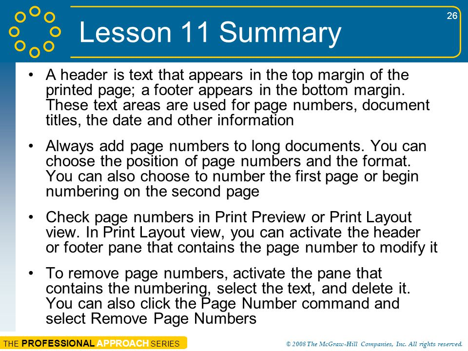 THE PROFESSIONAL APPROACH SERIES © 2008 The McGraw-Hill Companies, Inc. All rights reserved. 26 Lesson 11 Summary A header is text that appears in the