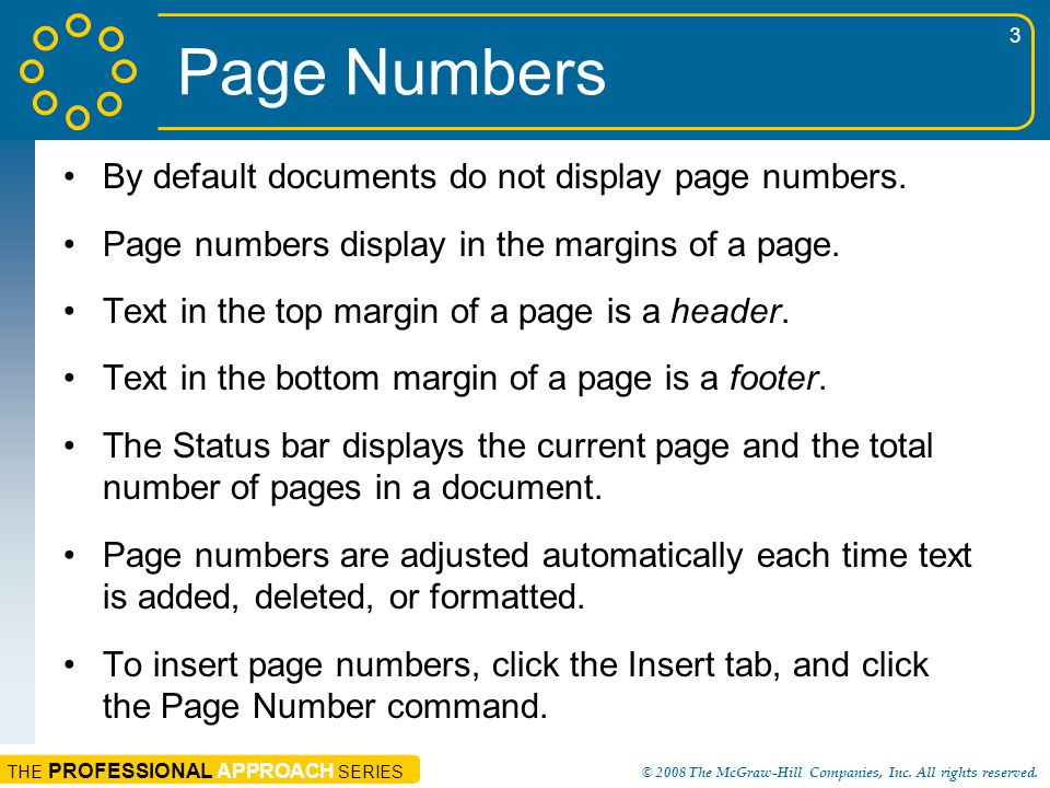 THE PROFESSIONAL APPROACH SERIES © 2008 The McGraw-Hill Companies, Inc. All rights reserved. 3 Page Numbers By default documents do not display page n