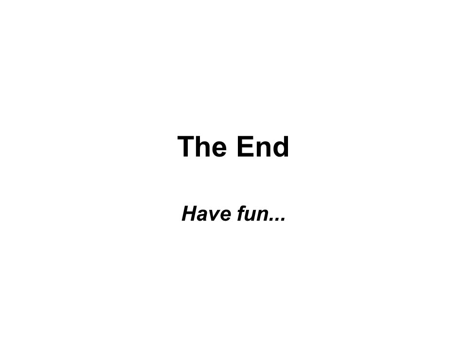 The End Have fun...