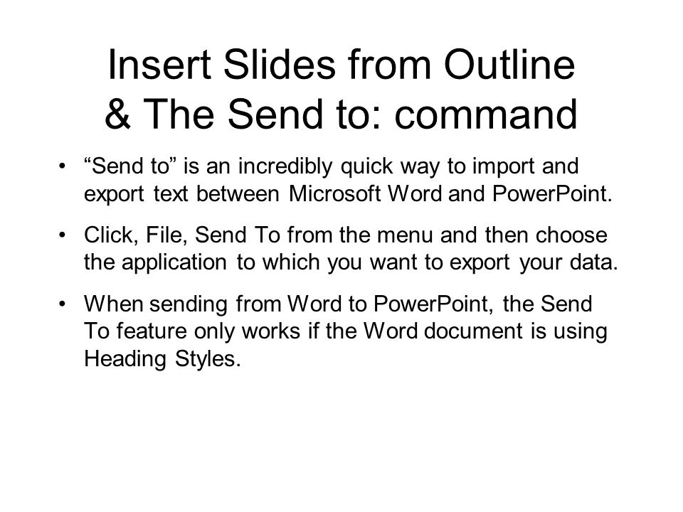 """Insert Slides from Outline & The Send to: command """"Send to"""" is an incredibly quick way to import and export text between Microsoft Word and PowerPoint"""
