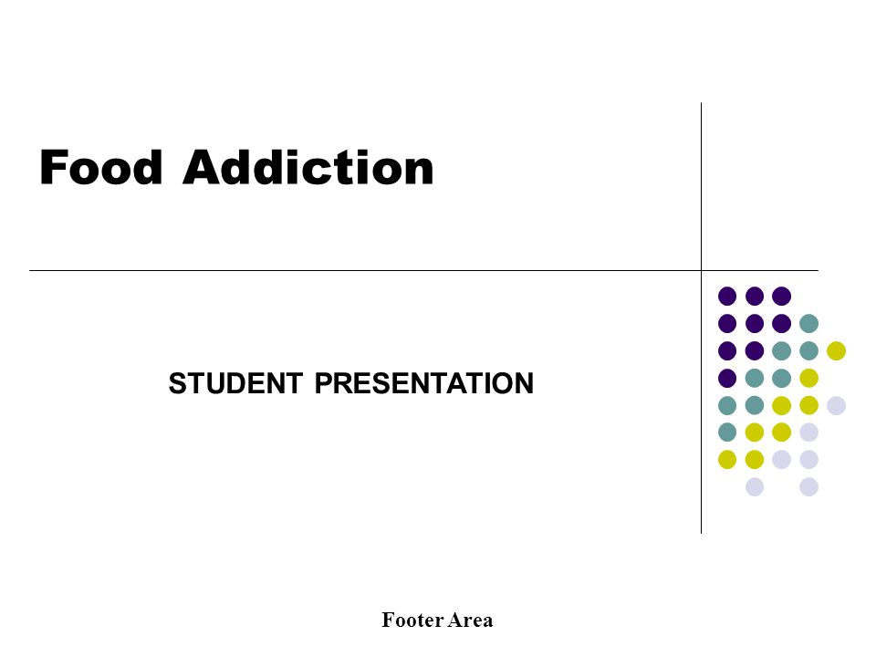 Footer Area Food Addiction STUDENT PRESENTATION