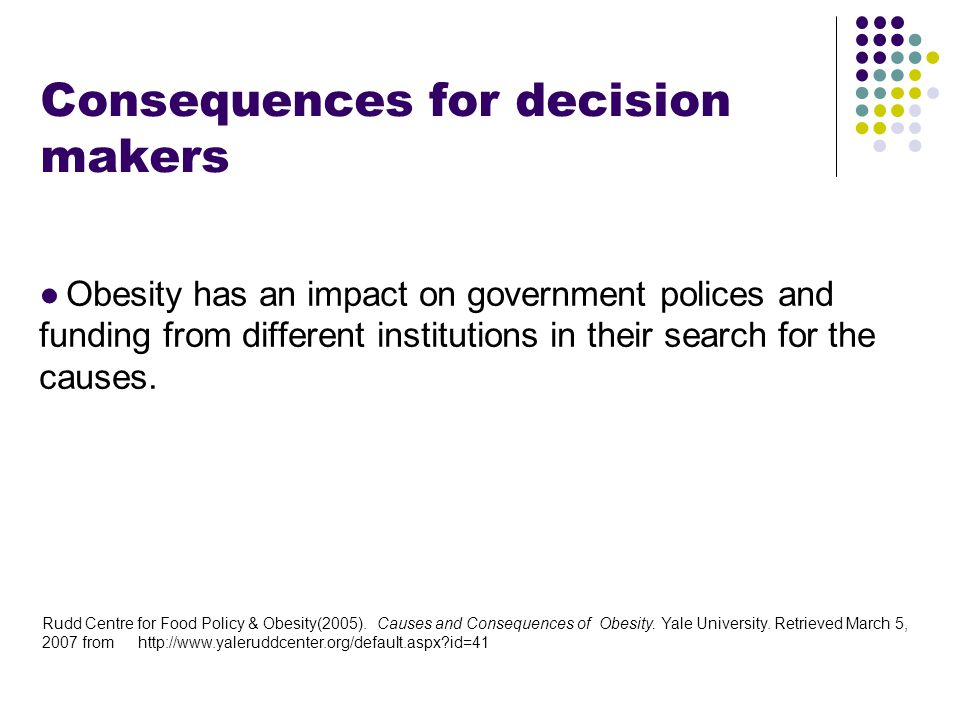 Footer Area Consequences for decision makers ●Obesity has an impact on government polices and funding from different institutions in their search for the causes.
