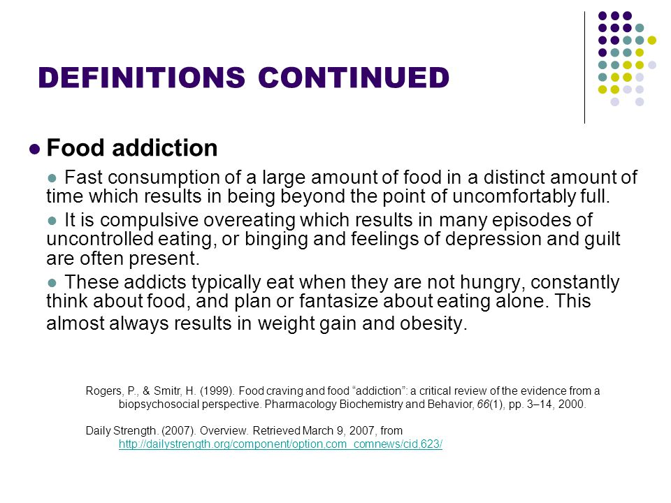 Footer Area DEFINITIONS CONTINUED ●Food addiction ●Fast consumption of a large amount of food in a distinct amount of time which results in being beyond the point of uncomfortably full.
