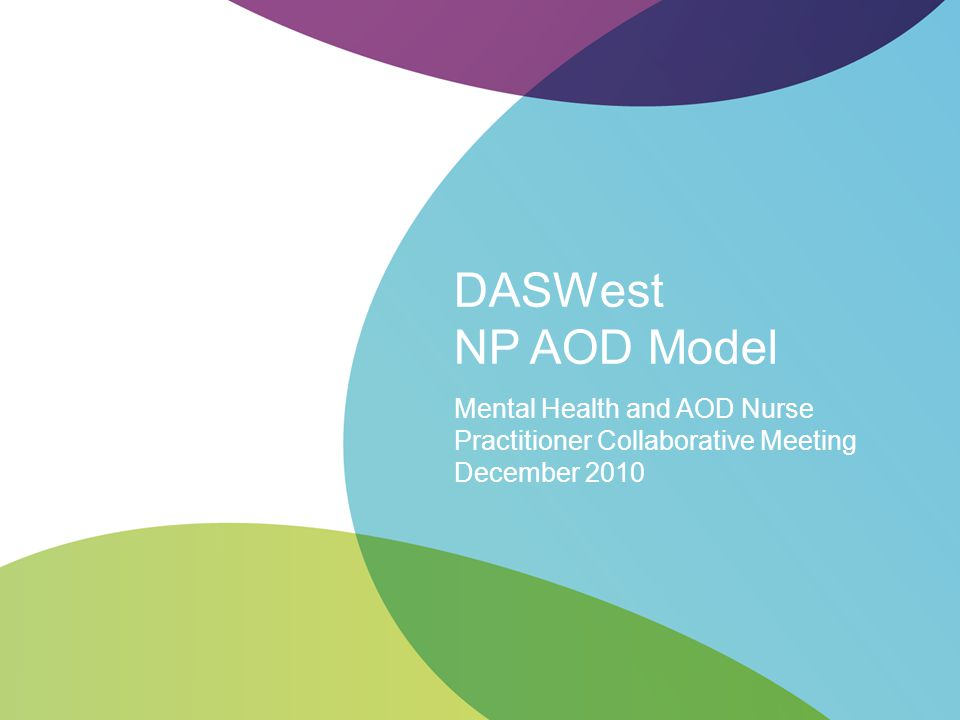 DASWest NP AOD Model Mental Health and AOD Nurse Practitioner Collaborative Meeting December 2010