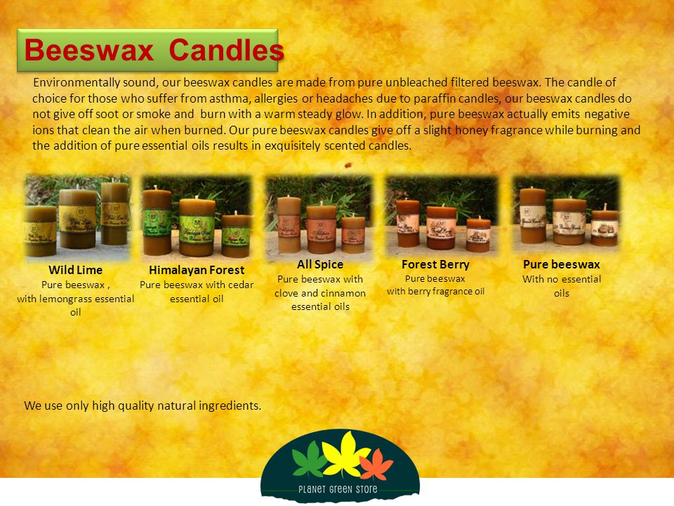 Beeswax Candles Environmentally sound, our beeswax candles are made from pure unbleached filtered beeswax. The candle of choice for those who suffer f