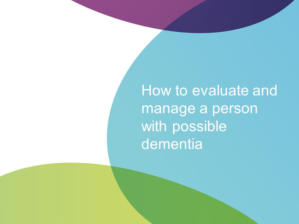 How to evaluate and manage a person with possible dementia