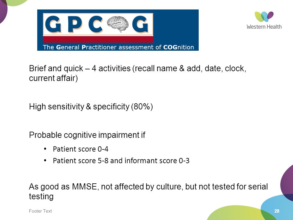 Footer Text28 Brief and quick – 4 activities (recall name & add, date, clock, current affair) High sensitivity & specificity (80%) Probable cognitive