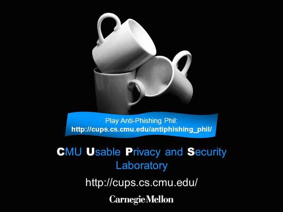 C MU U sable P rivacy and S ecurity Laboratory http://cups.cs.cmu.edu/ Play Anti-Phishing Phil: http://cups.cs.cmu.edu/antiphishing_phil/
