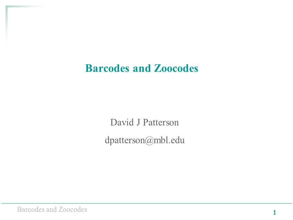 1 Barcodes and Zoocodes David J Patterson dpatterson@mbl.edu