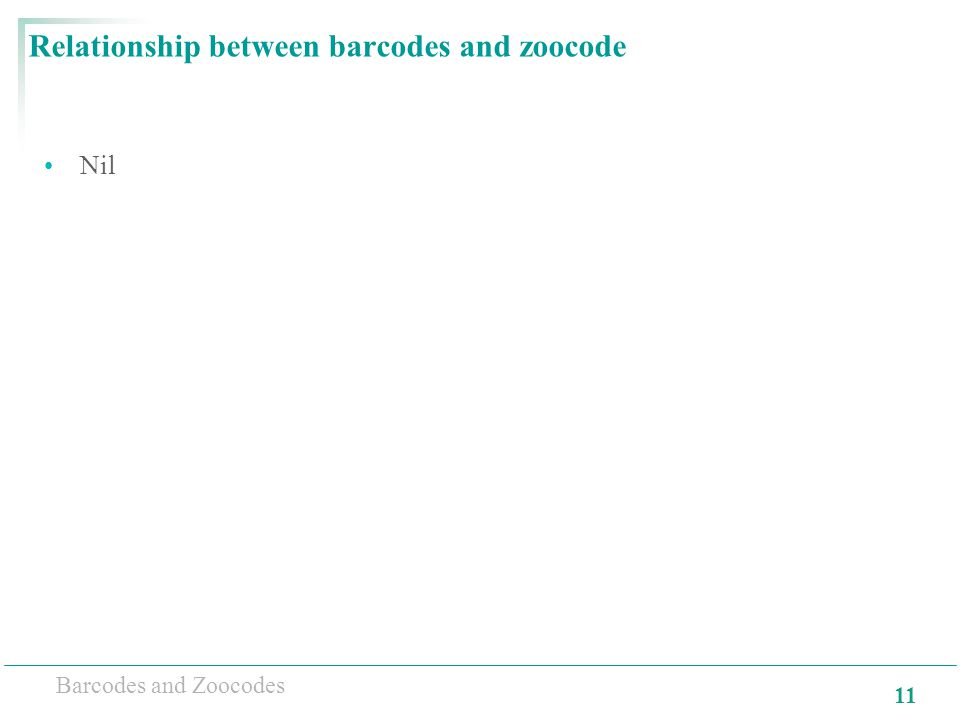 11 Barcodes and Zoocodes Relationship between barcodes and zoocode Nil