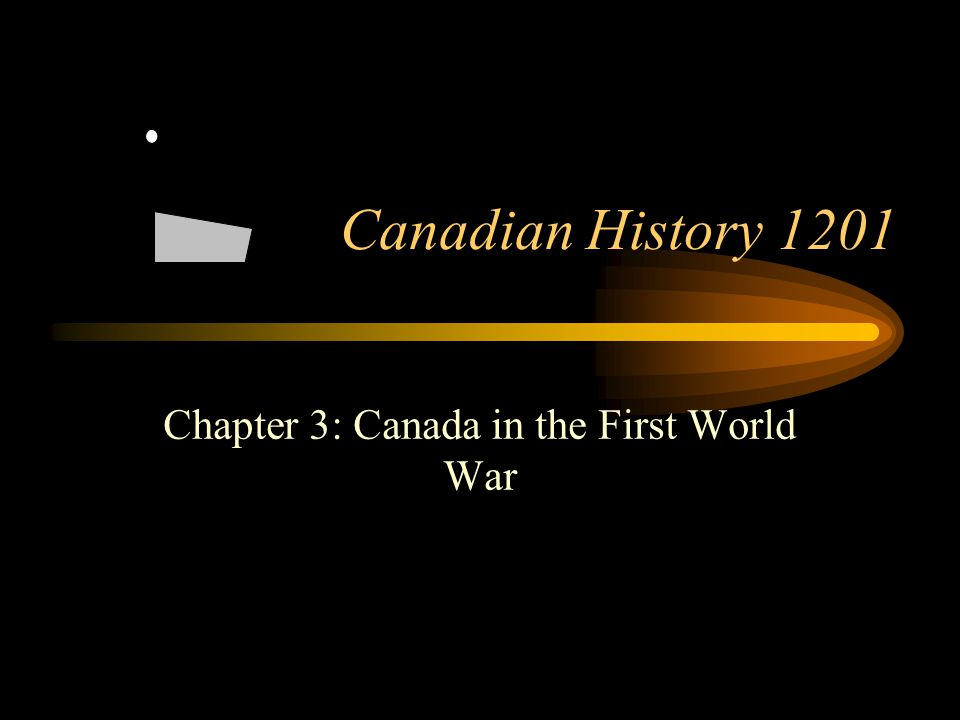 Footer Area Canadian History 1201 Chapter 3: Canada in the First World War